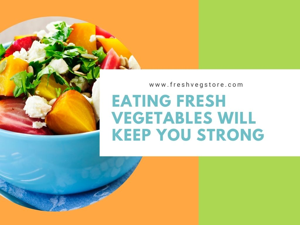 EATING FRESH VEGETABLES WILL KEEP YOU STRONG