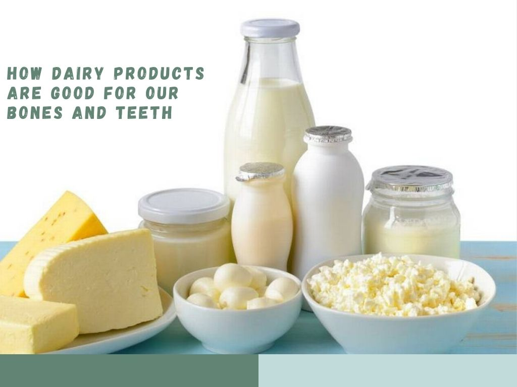 HOW DAIRY PRODUCTS ARE GOOD FOR OUR BONES AND TEETH