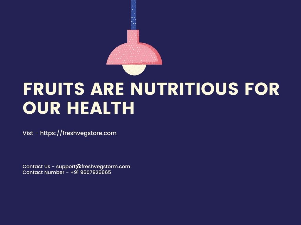FRUITS ARE NUTRITIOUS FOR OUR HEALTH