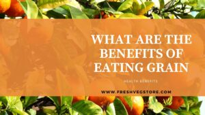 WHAT ARE THE BENEFITS OF EATING GRAIN