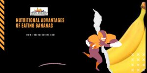 WHAT ARE THE NUTRITIONAL ADVANTAGES OF EATING BANANAS?