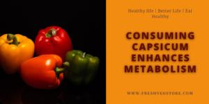 CONSUMING CAPSICUM ENHANCES METABOLISM